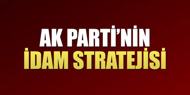AK Parti'nin idam stratejisi
