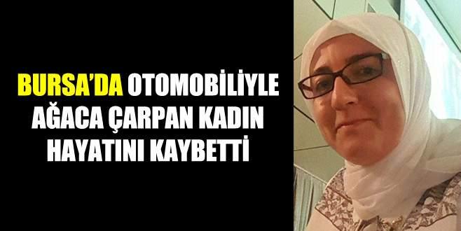 Bursa'da otomobiliyle ağaca çarpan kadın öldü
