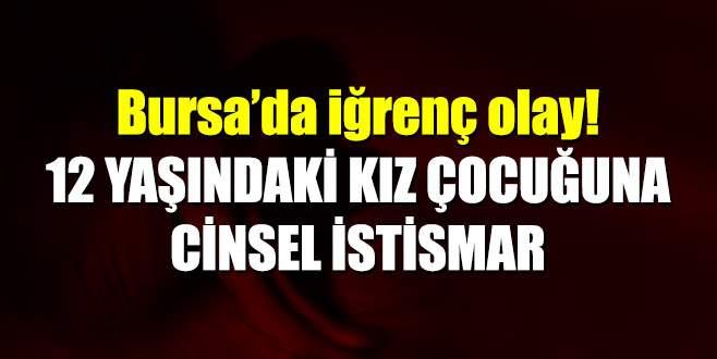 Bursa'da iğrenç olay! 12 yaşındaki kız çocuğuna cinsel istismar