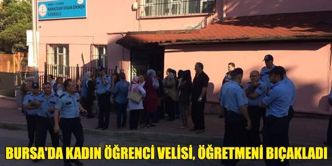 Bursa'da kadın öğrenci velisi, öğretmeni bıçakladı