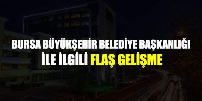 Bursa Büyükşehir Belediye Başkanlığı ile ilgili flaş gelişme