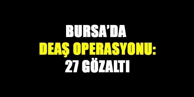 Bursa'da DEAŞ operasyonu: 27 gözaltı