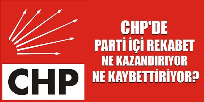 CHP'de parti içi rekabet ne kazandırıyor ne kaybettiriyor?