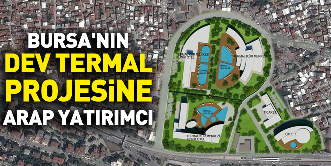 Bursa'nın dev termal projesine Arap yatırımcı