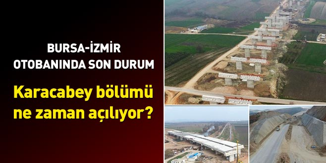 Bursa-İzmir otobanında son durum: Karacabey bölümü ne zaman açılıyor?
