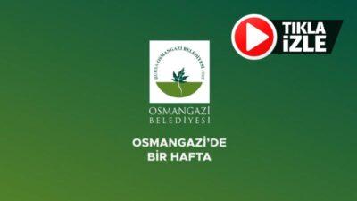 Osmangazi'de bir hafta