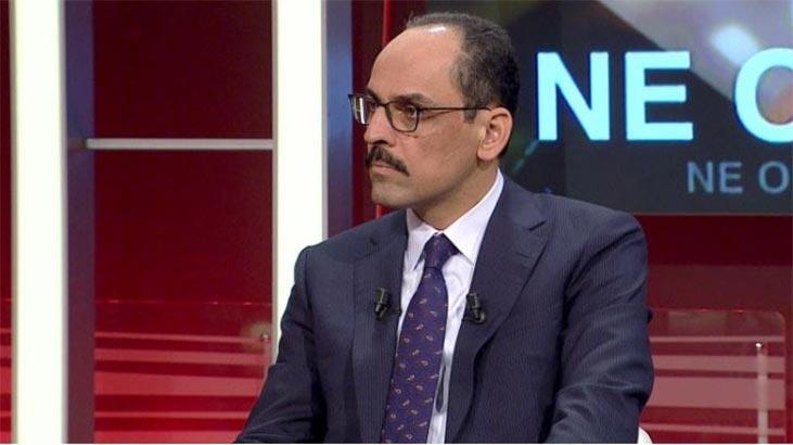 Cumhurbaşkanlığı Sözcüsü Kalın'dan CNN TÜRK'te flaş açıklamalar